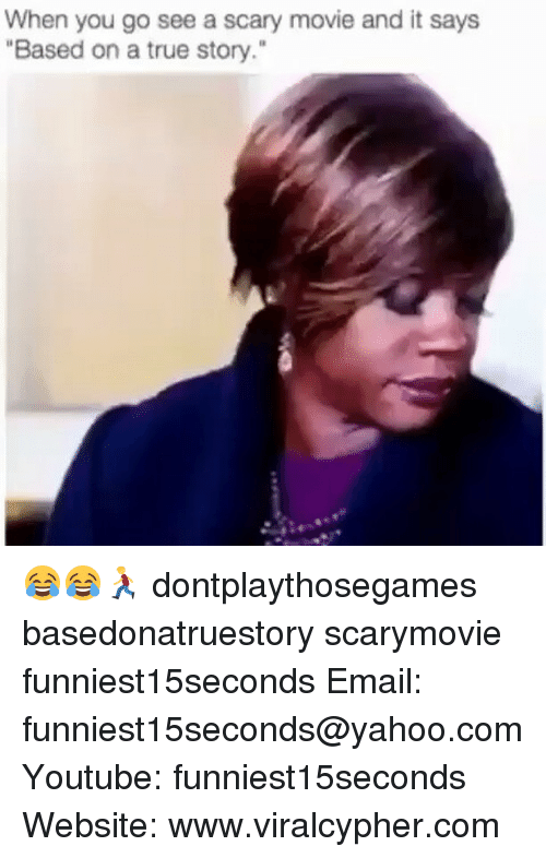 "Youtubeable: When you go see a scary movie and it says  ""Based on a true story."" 😂😂🏃 dontplaythosegames basedonatruestory scarymovie funniest15seconds Email: funniest15seconds@yahoo.com Youtube: funniest15seconds Website: www.viralcypher.com"