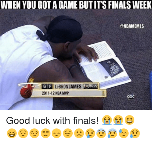 Abc, Finals, and LeBron James: WHEN YOU GOT A GAME BUTIT'S FINALS WEEK  @NBAMEMES  6 F LeBRON JAMES  2011-12 NBA MVP  abc Good luck with finals! 😭😭😀😆😌😏😒😞😔☹️😢😨😰😓😥