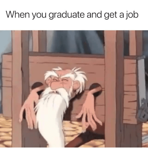 Job, You, and Get: When you graduate and get a job