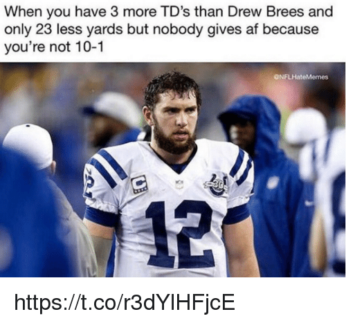 Drew Brees: When you have 3 more TD's than Drew Brees and  only 23 less yards but nobody gives af because  you're not 10-1  ONFLHateMemes https://t.co/r3dYlHFjcE