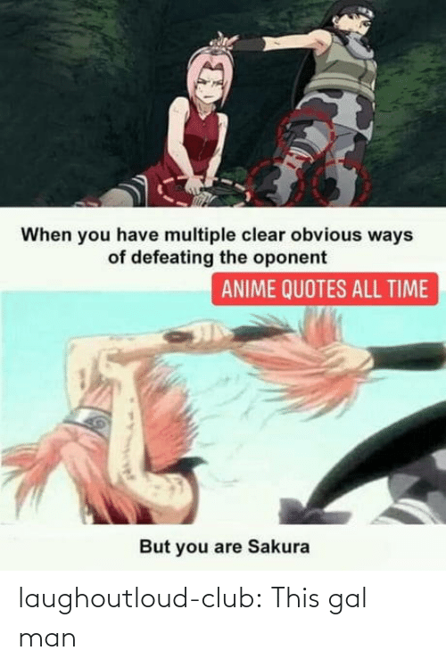 obvious: When you have multiple clear obvious ways  of defeating the oponent  ANIME QUOTES ALL TIME  But you are Sakura laughoutloud-club:  This gal man