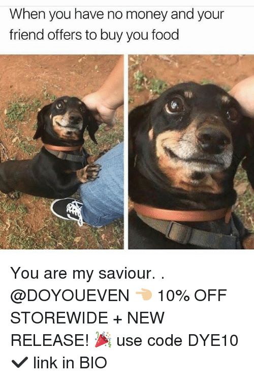 New Release: When you have no money and your  friend offers to buy you food You are my saviour. . @DOYOUEVEN 👈🏼 10% OFF STOREWIDE + NEW RELEASE! 🎉 use code DYE10 ✔️ link in BIO