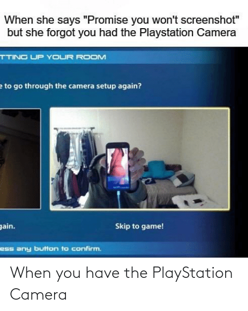 PlayStation: When you have the PlayStation Camera