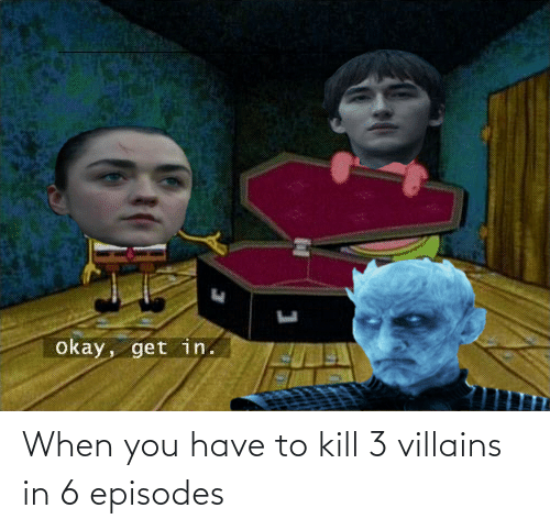When You Have: When you have to kill 3 villains in 6 episodes