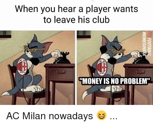 "acs: When you hear a player wants  to leave his club  899  899  MONEY IS NO PROBLEM"" AC Milan nowadays 😆 ..."