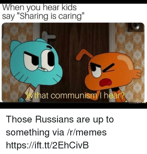 """Memes, Kids, and Communism: When you hear kids  say """"Sharing is caring""""  that communism I hear? Those Russians are up to something via /r/memes https://ift.tt/2EhCivB"""
