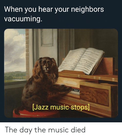 When You Hear Your Neighbors Vacuuming Jazz Music Stops the