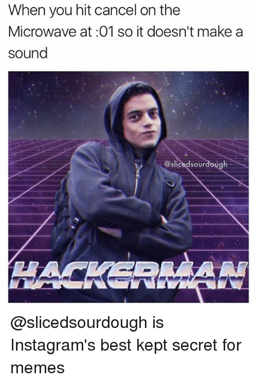 Hitted: When you hit cancel on the  Microwave at :01 so it doesn't make a  sound  @slicedsourdough @slicedsourdough is Instagram's best kept secret for memes