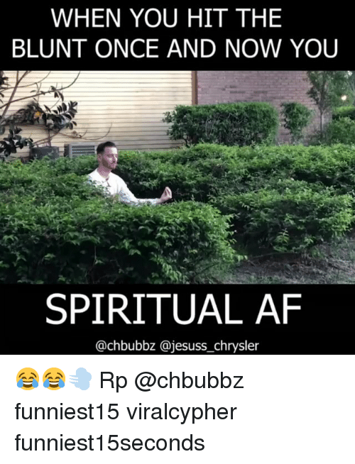 Chrysler: WHEN YOU HIT THE  BLUNT ONCE AND NOW YOU  SPIRITUAL AF  @chbubbz @jesuss_chrysler 😂😂💨 Rp @chbubbz funniest15 viralcypher funniest15seconds