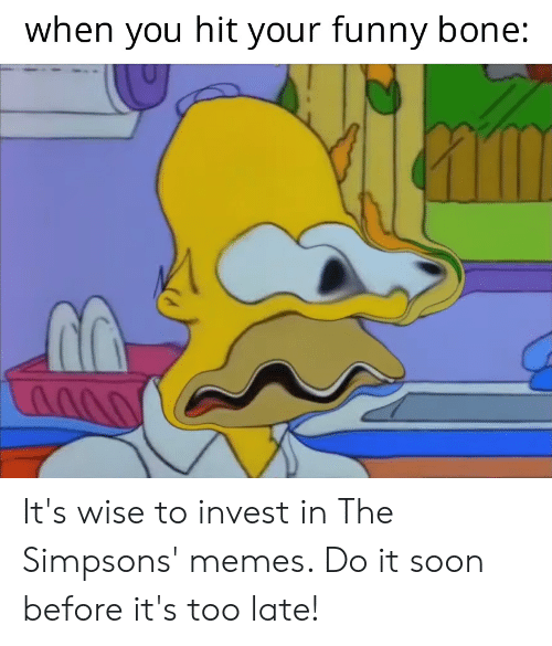 Funny, Memes, and The Simpsons: when you hit your funny bone: It's wise to invest in The Simpsons' memes. Do it soon before it's too late!
