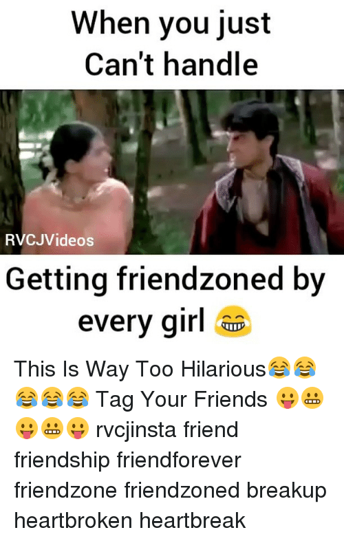 Friends, Friendzone, and Memes: When you just  Can't handle  RVCJVideos  Getting friendzoned by  every girl This Is Way Too Hilarious😂😂😂😂😂 Tag Your Friends 😛😬😛😬😛 rvcjinsta friend friendship friendforever friendzone friendzoned breakup heartbroken heartbreak