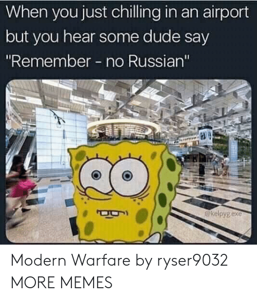 """Dank, Dude, and Memes: When you just chilling in an airport  but you hear some dude say  """"Remember no Russian'""""  @kelpygexe Modern Warfare by ryser9032 MORE MEMES"""
