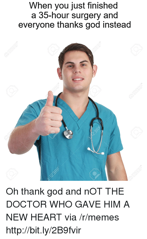Oh Thank God: When you just finished  a 35-hour surgery and  everyone thanks god instead Oh thank god and nOT THE DOCTOR WHO GAVE HIM A NEW HEART via /r/memes http://bit.ly/2B9fvir