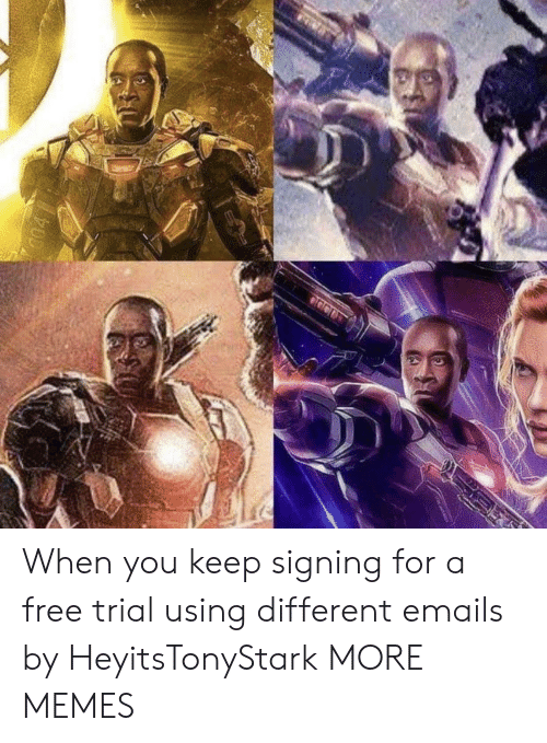 Emails: When you keep signing for a free trial using different emails by HeyitsTonyStark MORE MEMES