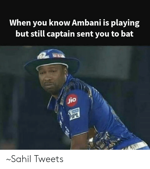 Jio: When you know Ambani is playing  but still captain sent you to bat  jio ~Sahil Tweets