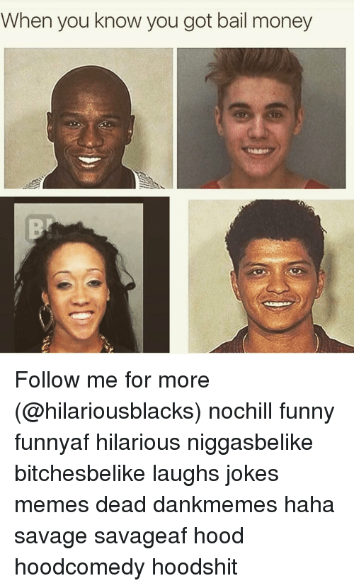 Joke Meme: When you know you got bail money Follow me for more (@hilariousblacks) nochill funny funnyaf hilarious niggasbelike bitchesbelike laughs jokes memes dead dankmemes haha savage savageaf hood hoodcomedy hoodshit