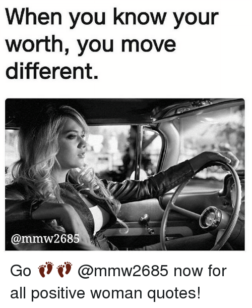 Memes, Quotes, and 🤖: When you know your  worth, you move  different.  @mmw2685 Go 👣👣 @mmw2685 now for all positive woman quotes!