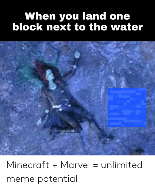 Meme, Minecraft, and Marvel: When you land one  block next to the water Minecraft + Marvel = unlimited meme potential