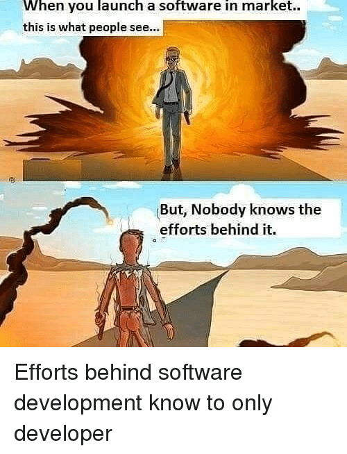 software development: When you launch a software in market..  this is what people see...  But, Nobody knows the  efforts behind it. Efforts behind software development know to only developer