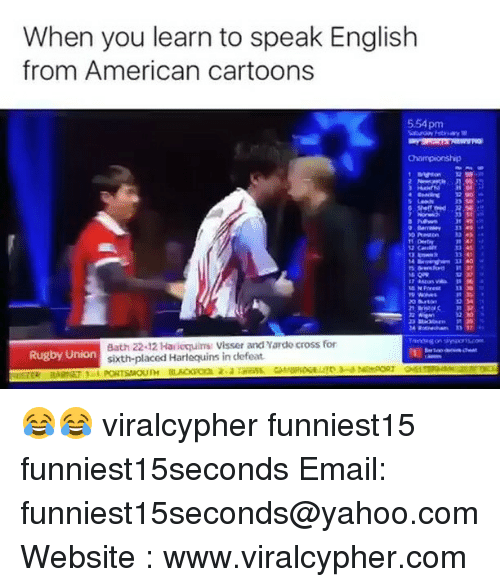 Rugby: When you learn to speak English  from American cartoons  5.54 pm  Bath Z2-12Hasieguirs Visser and yarde cross for  Rugby Union  sixth-placed Harlequins in defeat 😂😂 viralcypher funniest15 funniest15seconds Email: funniest15seconds@yahoo.com Website : www.viralcypher.com