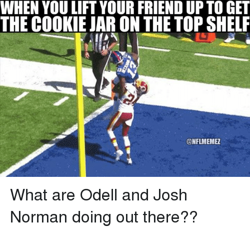 Josh Norman: WHEN YOU LIFT YOUR FRIEND UP TO GET  THE COOKIE JAR ON THE TOP SHELF  CONFLMEMEZ What are Odell and Josh Norman doing out there??
