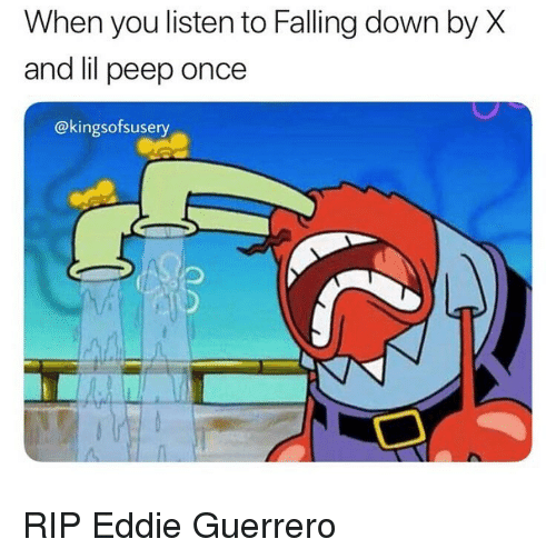 Guerrero: When you listen to Falling down by X  and lil peep once  @kingsofsusery RIP Eddie Guerrero