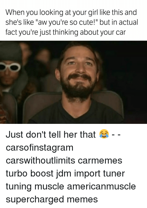 """Supercharger: When you looking at your girl like this and  she's like """"aw you're so cute!"""" but in actual  fact you're just thinking about your car Just don't tell her that 😂 - - carsofinstagram carswithoutlimits carmemes turbo boost jdm import tuner tuning muscle americanmuscle supercharged memes"""