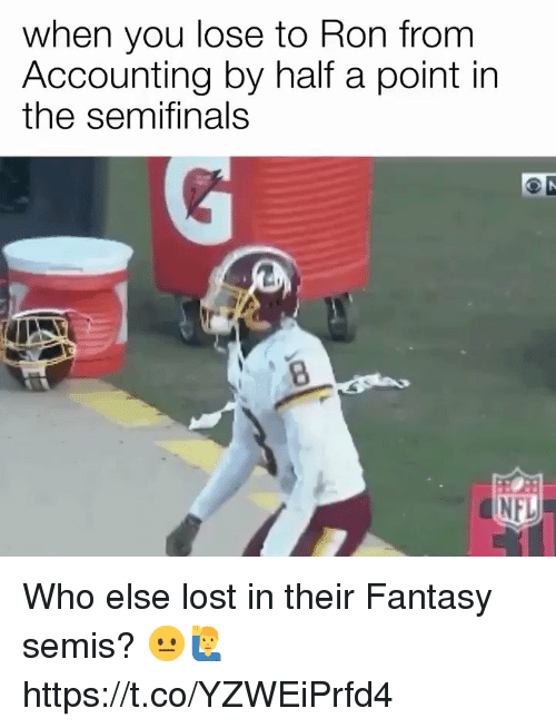 Accounting: when you lose to Ron from  Accounting by half a point in  the semifinals  8  NFL Who else lost in their Fantasy semis? 😐🙋‍♂️ https://t.co/YZWEiPrfd4