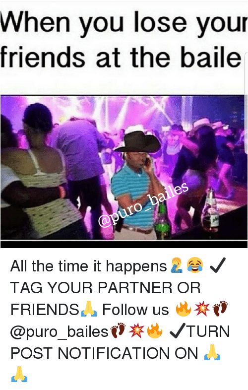 Friends, Memes, and Time: When you lose your  friends at the baile  les All the time it happens🤦‍♂️😂 ✔TAG YOUR PARTNER OR FRIENDS🙏 Follow us 🔥💥👣@puro_bailes👣💥🔥 ✔TURN POST NOTIFICATION ON 🙏🙏
