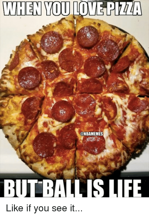 If You See It: WHEN YOU LOVE PIZZA  @NBAMEMES  BUT BALL IS LIFE Like if you see it...