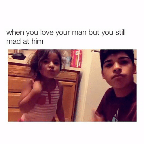 Man Buts: when you love your man but you still  mad at him