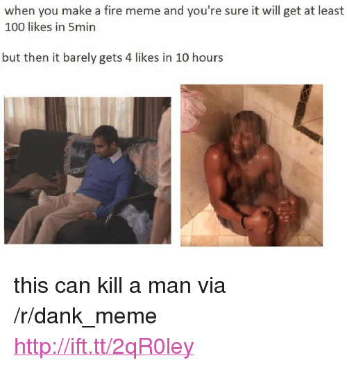 """Anaconda, Dank, and Fire: when you make a fire meme and you're sure it will get at least  100 likes in 5min  but then it barely gets 4 likes in 10 hours <p>this can kill a man via /r/dank_meme <a href=""""http://ift.tt/2qR0ley"""">http://ift.tt/2qR0ley</a></p>"""