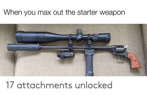 weapon: When you max out the starter weapon  ILLO 17 attachments unlocked