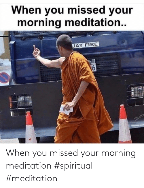 morning: When you missed your morning meditation #spiritual #meditation