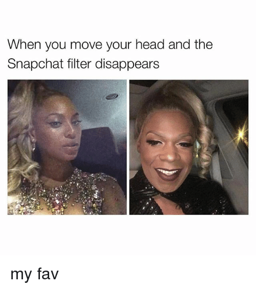 Snapchat Filter: When you move your head and the  Snapchat filter disappears my fav