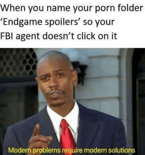 Click, Fbi, and Porn: When you name your porn folder  'Endgame spoilers' so your  FBI agent doesn't click on it  Modern problems require modern solutions