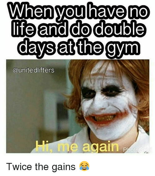 No Lifes: When you no  have  no  life and do double  days at the gym  unite dlifters  e again  PhotaG Twice the gains 😂