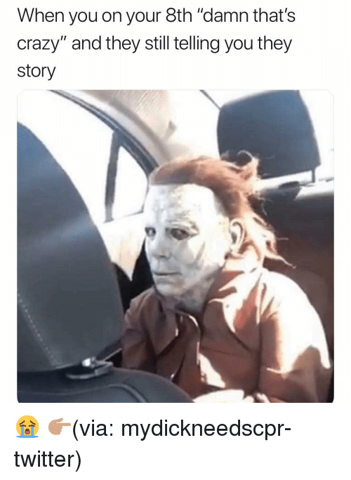 """Crazy, Funny, and Twitter: When you on your 8th """"damn that's  crazy"""" and they still telling you they  story 😭 👉🏽(via: mydickneedscpr-twitter)"""