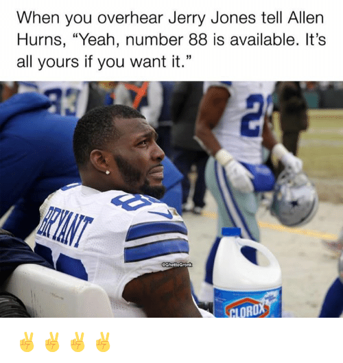 "Jerry Jones: When you overhear Jerry Jones tell Allen  Hurns, ""Yeah, number 88 is available. It's  all yours if you want it."" ✌️✌️✌️✌️"