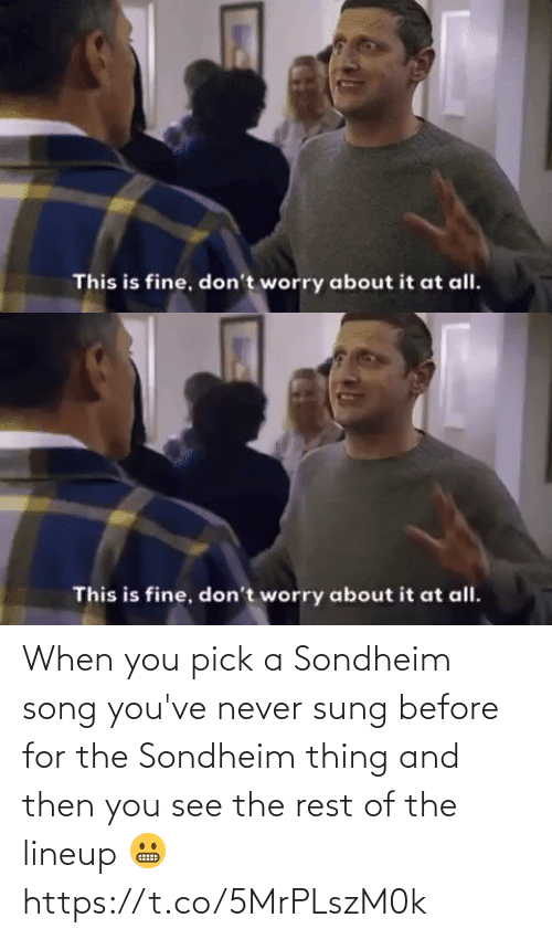 song: When you pick a Sondheim song you've never sung before for the Sondheim thing and then you see the rest of the lineup 😬 https://t.co/5MrPLszM0k