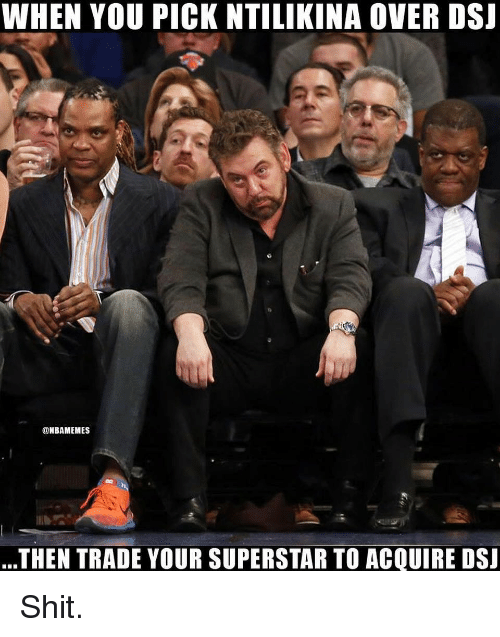 Nba, Shit, and You: WHEN YOU PICK NTILIKINA OVER DSI  @NBAMEMES  THEN TRADE YOUR SUPERSTAR TO ACQUIRE DSJ Shit.