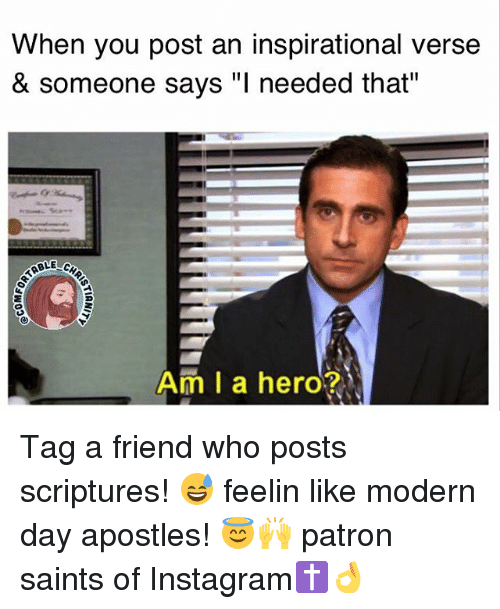 "Apostles: When you post an inspirational verse  & someone says ""l needed that""  ABLE  Am I a hero? Tag a friend who posts scriptures! 😅 feelin like modern day apostles! 😇🙌 patron saints of Instagram✝👌"