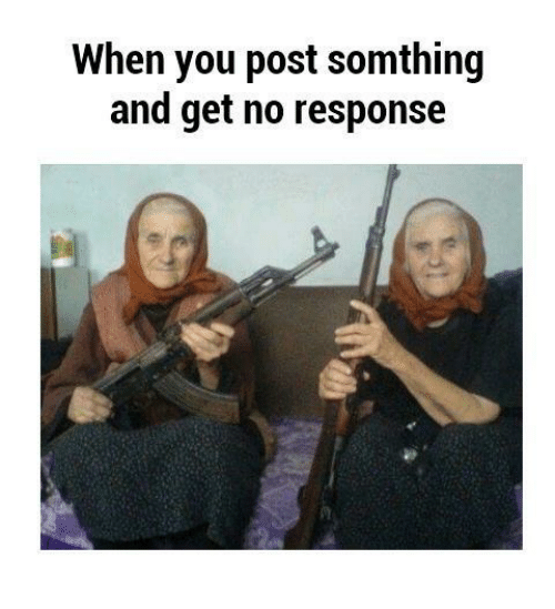 No Response: When you post somthing  and get no response