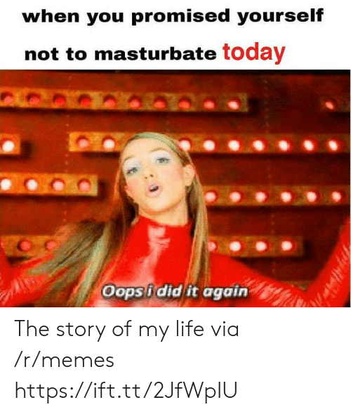 the story of my life: when you promised yourself  not to masturbate today  Oops i did it again The story of my life via /r/memes https://ift.tt/2JfWpIU