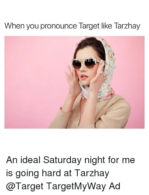 Funny, Target, and You: When you pronounce Target like Tarzhay An ideal Saturday night for me is going hard at Tarzhay @Target TargetMyWay Ad