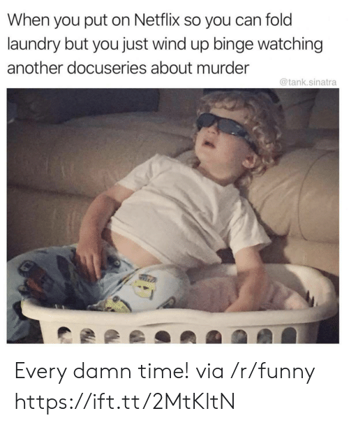 wind up: When you put on Netflix so you can fold  laundry but you just wind up binge watching  another docuseries about murder  @tank.sinatra Every damn time! via /r/funny https://ift.tt/2MtKltN