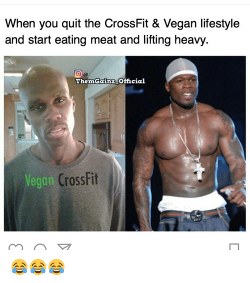 eating meat: When you quit the CrossFit & Vegan lifestyle  and start eating meat and lifting heavy.  Then Gainz Official  Vegan  CrossFit 😂😂😂