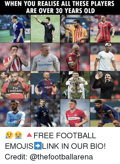 30 Years Old: WHEN YOU REALISE ALL THESE PLAYERS  ARE OVER 30 YEARS OLD  SportPesa  10  FIV  Rakute  Emirate  T.  aispar 😥😭 🔺FREE FOOTBALL EMOJIS➡️LINK IN OUR BIO! Credit: @thefootballarena