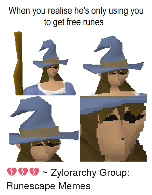Runing: When you realise he's only using you  to get free runes 💔💔💔 ~ Zylorarchy  Group: Runescape Memes