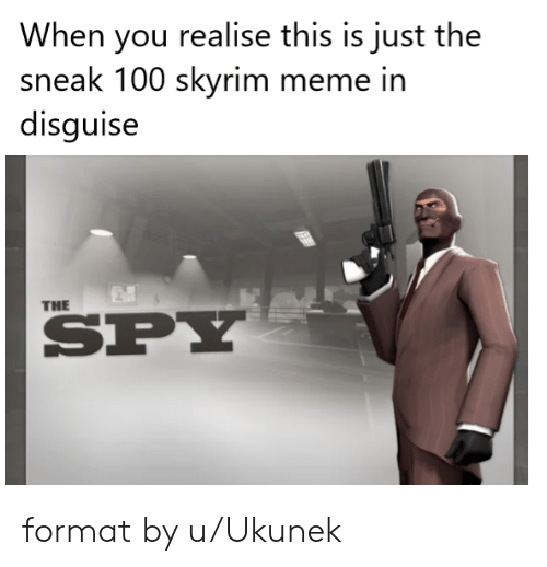 Skyrim Meme: When you realise this is just the  sneak 100 skyrim meme in  disguise  THE  SPY format by u/Ukunek